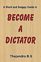 Become a Dictator - A Short and Snappy Guide…