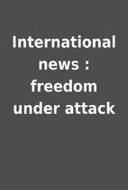 International news : freedom under attack