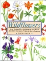 Wildflowers: How to Identify Flowers in the Wild and How to Grow Them in Your Garden - Rick Imes