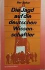 Die Jagd auf die deutschen Wissenschaftler (1944 - 1960) - Mîkāʾēl Bar-Zohar