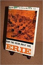 How the Irish Built the Erie by Harvey…