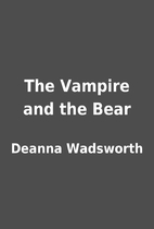 The Vampire and the Bear by Deanna Wadsworth