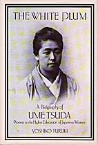 The White Plum: A Biography of Ume Tsuda :…