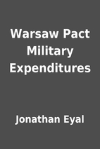 Warsaw Pact Military Expenditures by…