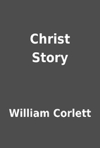 Christ Story by William Corlett