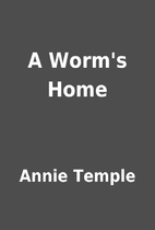 A Worm's Home by Annie Temple