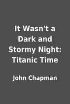 It Wasn't a Dark and Stormy Night: Titanic…
