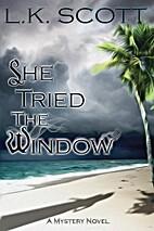 She Tried the Window by L. K. Scott