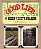 The Good Life Album of Helen & Scott Nearing…