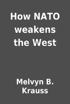 How NATO weakens the West by Melvyn B.…