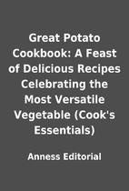 Great Potato Cookbook: A Feast of Delicious…