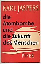 Die Atombombe und die Zukunft des Menschen.…