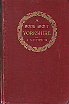 A Book About Yorkshire by J.S. Fletcher