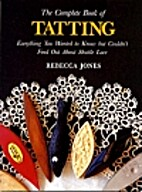 The Complete Book of Tatting: Everything You…