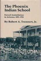 The Phoenix Indian School: Forced…