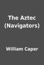 The Aztec (Navigators) by William Caper
