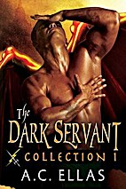 The Dark Servant Collection 1 by A. C. Ellas