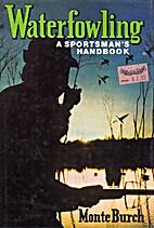 Waterfowling: A Sportsman's Handbook by…