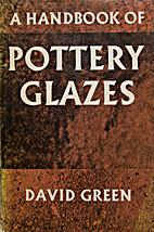 A Handbook of Pottery Glazes by David Green