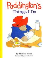 Paddington's Things I Do by Michael Bond