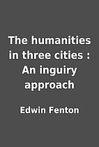 The humanities in three cities : An inguiry…