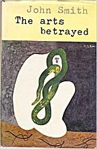 The arts betrayed by John Smith