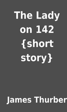 The Lady on 142 {short story} by James…
