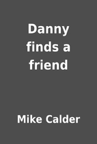 Danny finds a friend by Mike Calder