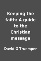 Keeping the faith: A guide to the Christian…