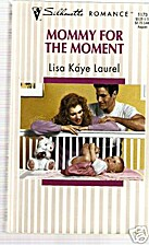 Mommy for the Moment by Lisa Kaye Laurel