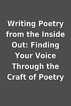 Writing Poetry from the Inside Out: Finding…