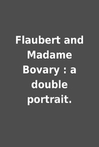 Flaubert and Madame Bovary : a double…