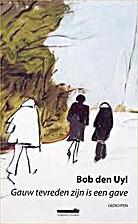 Gauw Tevreden Zijn Is Een Gave by Bob den…