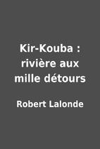 Kir-Kouba : rivière aux mille détours by…