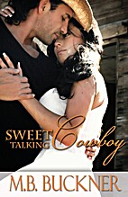 Sweet Talking Cowboy by M.B. Buckner