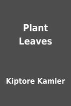 Plant Leaves by Kiptore Kamler