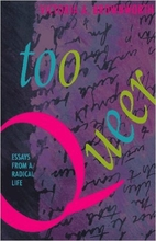 Too Queer: Essays from a Radical Life by…
