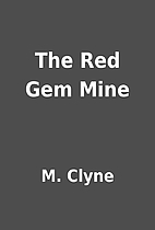 The Red Gem Mine by M. Clyne