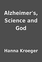 Alzheimer's, Science and God by Hanna…