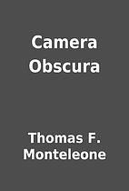 Camera Obscura by Thomas F. Monteleone