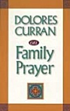 Dolores Curran on Family Prayer by Dolores…