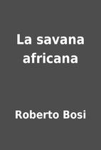 La savana africana by Roberto Bosi