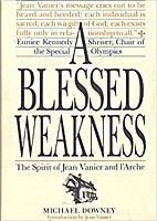 A Blessed Weakness: Spirit of Jean Vanier…