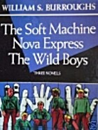Three Novels: The Soft Machine, Nova…