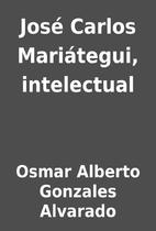 José Carlos Mariátegui, intelectual by…