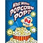 What Makes Popcorn Pop? by Tony Tallarico