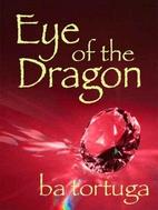 Eye of the Dragon by BA Tortuga