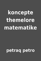 koncepte themelore matematike by petraq…