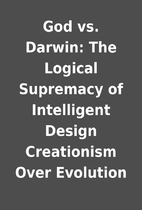 God vs. Darwin: The Logical Supremacy of…