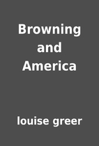 Browning and America by louise greer